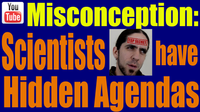 Misconception: Scientists have Hidden Agendas