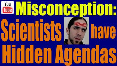 Misconception: Scientists have HiddenAgendas